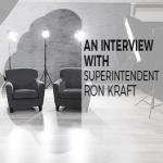 Interview with Superintendent Ron Kraft