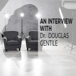 Interview Dr Douglas Gentile