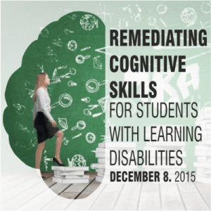 Remediating Cognitive Skills Learning Disabilities