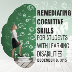 Remediating Cognitive Skills for Students with Learning Disabilities