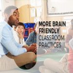 More Brain Friendly Classroom Practices