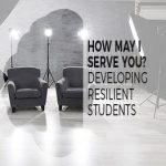 How May I Serve You?—Developing Resilient Students