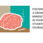 Fostering a Growth Mindset: In Your Students and Yourself